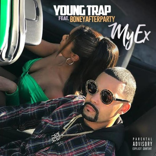 Young Trap – My Ex Ft. Boneyafterparty