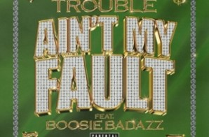"TROUBLE AND BOOSIE BADAZZ TEAM UP IN NEW VIDEO ""AIN'T MY FAULT!"""