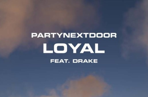 PARTYNEXTDOOR – Loyal (feat. Drake)/The News