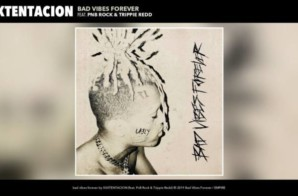 XXXTENTACION – bad vibes forever feat. PnB Rock & Trippie Redd