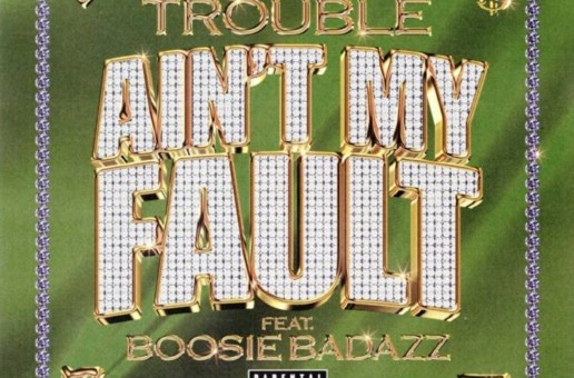 Trouble – Ain't My Fault Ft. Boosie Badazz
