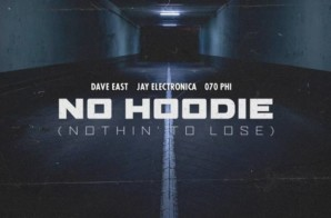 Dave East, Jay Electronica & 070 Phi – No Hoodie (Nothin' to Lose)
