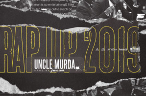 Uncle Murda – Rap Up 2019