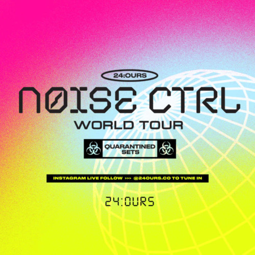"mainflyer-500x500 24:OURS Presents... ""Noise Ctrl: World Tour"""