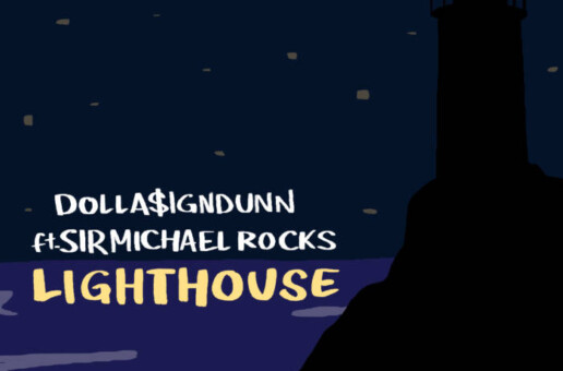 "Dolla$ignDunn & Sir Michael Rocks Team Up For ""Lighthouse"" Single"
