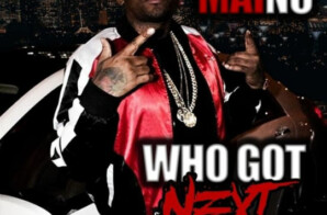 "Maino Drops New Mixtape ""Who Got Next"""