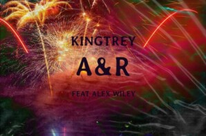 KingTrey – A&R Ft. Alex Wiley