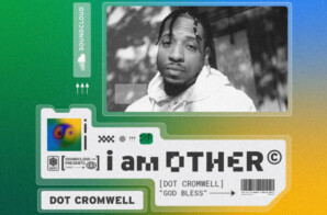 "Dot Cromwell's ""God Bless"" Handpicked by Pharrell For SoundCloud x I Am Other Compilation Album!"