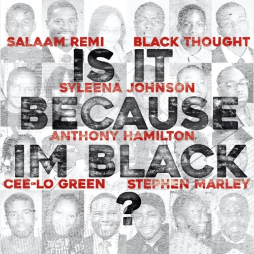 "Salaam-Remi-Stephen-Marley-Cee-Lo-Green-Anthony-Hamilton-Syleena-Johnson_Is-It-Because-Im-Black-500x500 Salaam Remi, Black Thought, Stephen Marley, Cee-Lo Green, Anthony Hamilton & Syleena Johnson Want To Know ""Is It Because I'm Black?"""