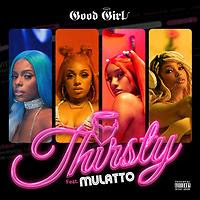 "Good Girl feat. Mulatto – ""Thirsty"""