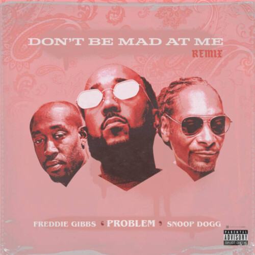 unnamed-7-1-500x500 Problem - Don't Be Mad At Me (Remix) Ft. Freddie Gibbs & Snoop Dogg