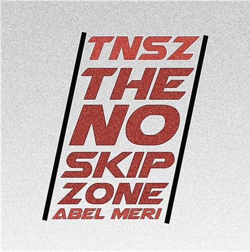 TNSZ-Album-Cover-1-495x500 Abel Meri – Welcome to The No Skip Zone