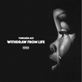 "unnamed-2-4 Yungeen Ace Drops New Single, ""Withdraw From Life"""