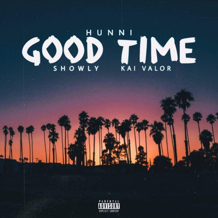 hunni HHS1987 Exclusive: Hunni - Good Time Ft. Showly & Kai Valor