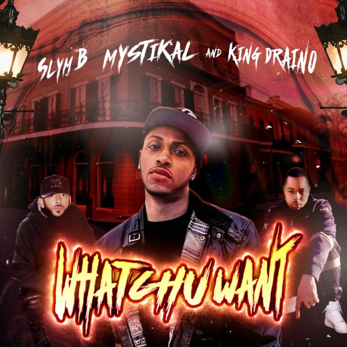 myst Slym B - Whatchu Want Ft. Mystikal & King Draino