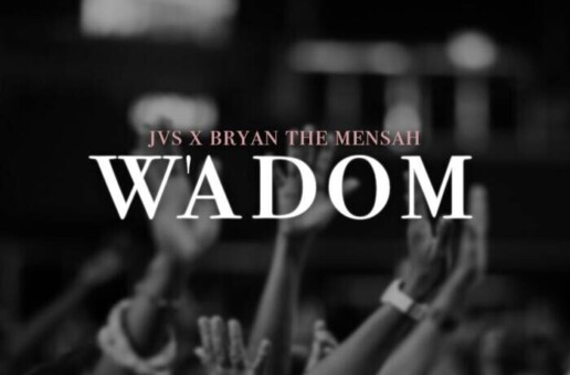 JVS and Bryan the Mensah drop W'Adom