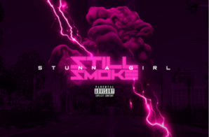 "STUNNA GIRL RETURNS WITH NEW SINGLE ""STILL SMOKE"""
